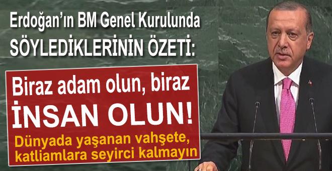 """Cumhurbaşkanı Erdoğan'ın söylediklerinin özeti; """"Biraz 'insan' olun, dünyadaki vahşet ve katliamlara seyirci kalmayın!"""""""