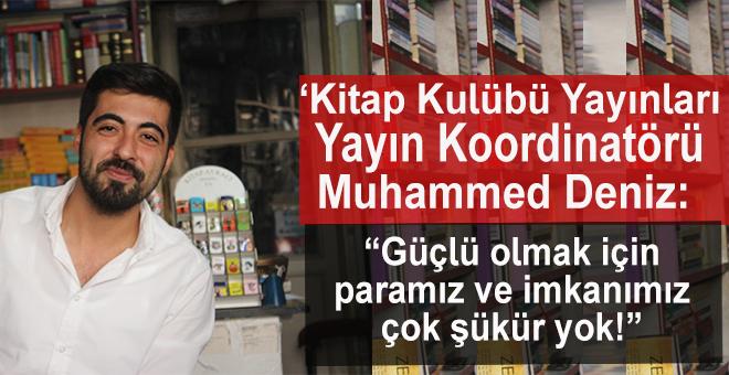 """Kitap Kulübü Yayınları Yayın Koordinatörü Muhammed Deniz; """"Güçlü olmamız için paramız ve imkanımız çok şükür yok!"""""""