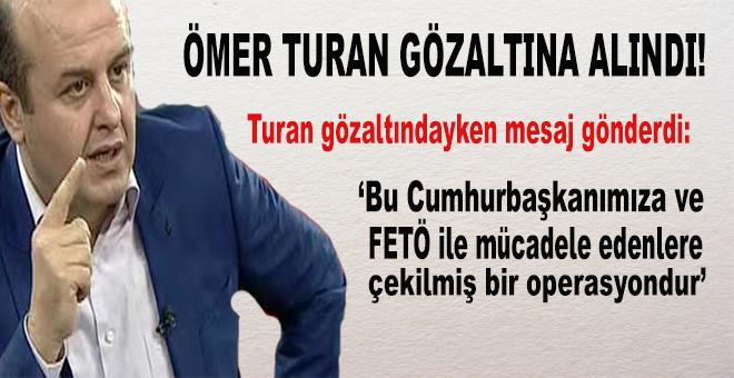 """Ömer Turan gözaltına alındı; """"Bu bir KÖZ operasyonudur!"""""""