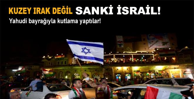 Kuzey Irak değil, sanki İsrail!