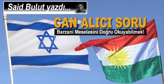 Said Bulut yazdı; Barzani meselesi, can alıcı soru, asıl tehlike!