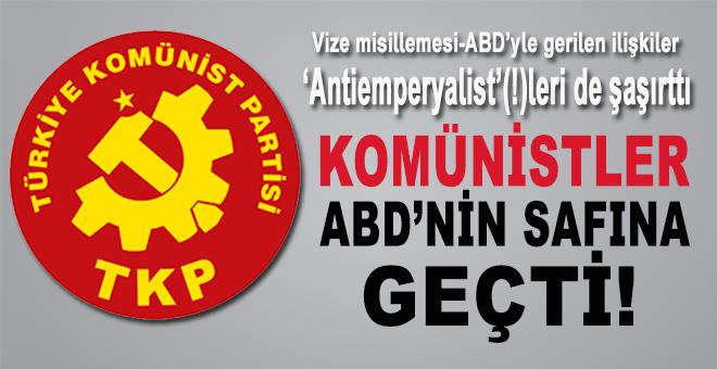 """Türkiye'deki """"Komünistler"""" ABD safına geçti!"""