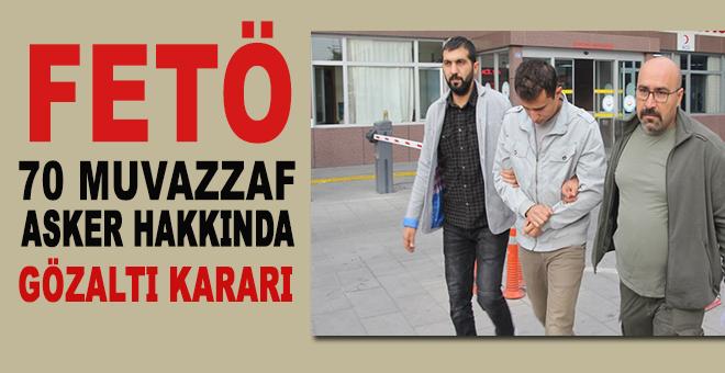 70 muvazzaf asker hakkında FETÖ'den gözaltı kararı!