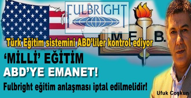 """Ufuk Coşkun: """"Fulbright eğitim anlaşması iptal edilmelidir!"""""""