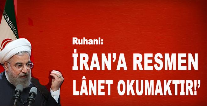 Ruhani: İran'a resmen lanet okumaktır!