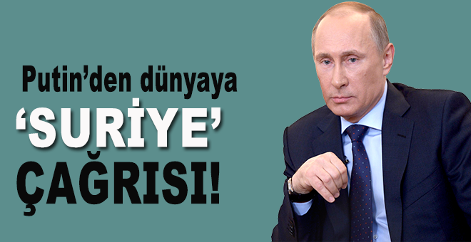 Putin'den dünyaya 'Suriye' çağrısı!