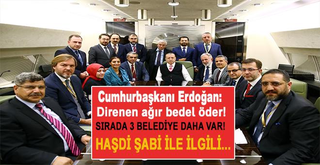 """Cumhurbaşkanı Erdoğan: """"Direnirlerse bedeli ağır olur!"""""""