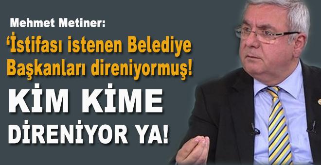 """Mehmet Metiner: """"Kim kime direniyor ya!"""""""