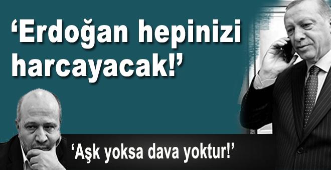 """""""Erdoğan hepinizi harcayacak!"""""""