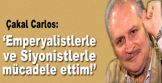 """Çakal Carlos: """"Emperyalistlerle ve Siyonistlerle mücadele ettim!"""""""