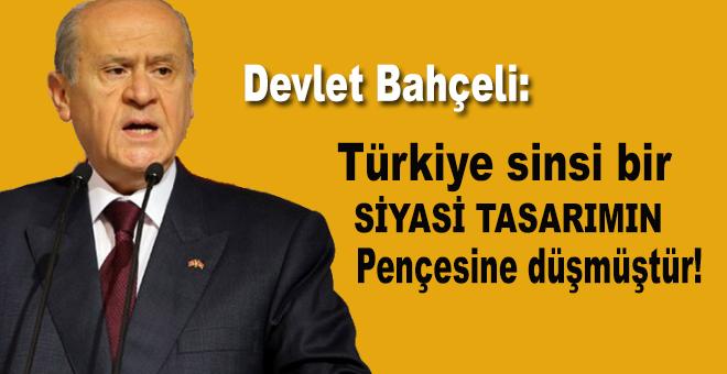 """Bahçeli: """"Türkiye sinsi bir siyasi tasarımın pençesine düşmüştür!"""""""