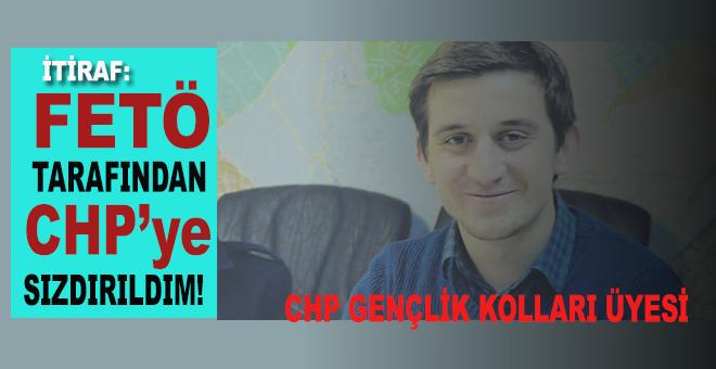 """İtiraf: """"FETÖ tarafından CHP'ye sızdırıldım!"""""""