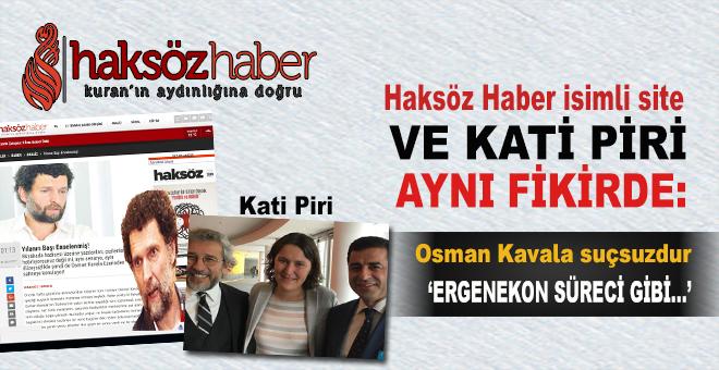 """Haksöz Kati Piri gibi düşünüyor; """"Osman Kavala sütten çıkmış ak kaşıktır!"""""""