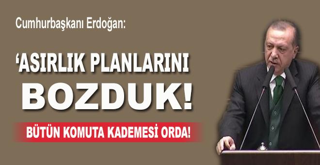 """Cumhurbaşkanı Erdoğan: """"Asırlık planlarını bozduk!.."""""""