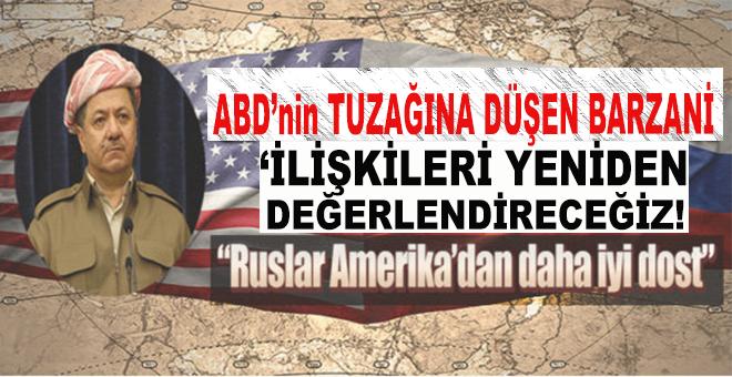 "ABD'nin tuzağına düşen Barzani; ""Ruslar Amerika'dan daha iyi bir dost!""."