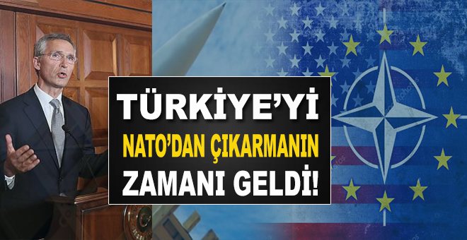 """""""Türkiye'yi NATO'dan çıkarmanın zamanı geldi"""""""