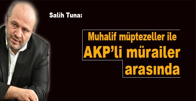 """Salih Tuna; """"Muhalif müptezellerle AKP'li mürailer arasında..."""""""