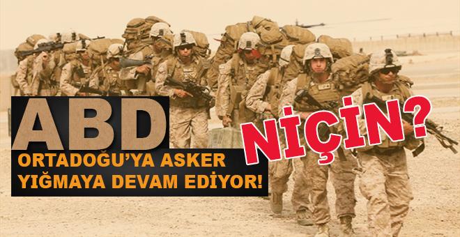 ABD Ortadoğu'ya asker yığmaya devam ediyor!