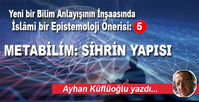 Ayhan Küflüoğlu yazdı; Metabilim; Sihrin yapısı!..