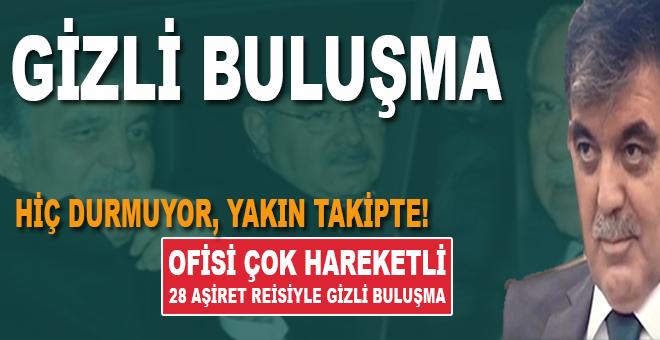 Abdullah Gül'ün gizli buluşması!