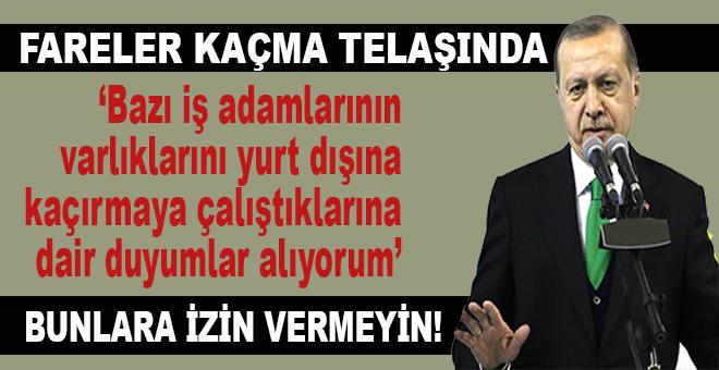 """Erdoğan: """"Bazı iş adamları varlıklarını yurt dışına kaçırma gayretinde. Buna asla izin vermemelisiniz"""""""