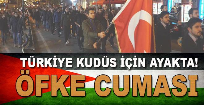 Türkiye Kudüs için ayakta! 81 ilde Öfke Cuması!
