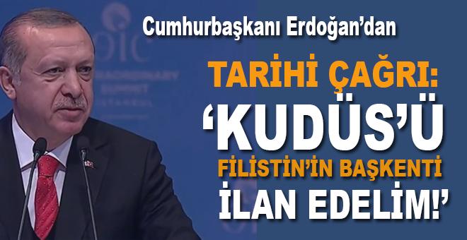 """Erdoğan'dan tarihî çağrı; """"Kudüs'ü Filistin'in Başkenti ilân edelim!"""""""