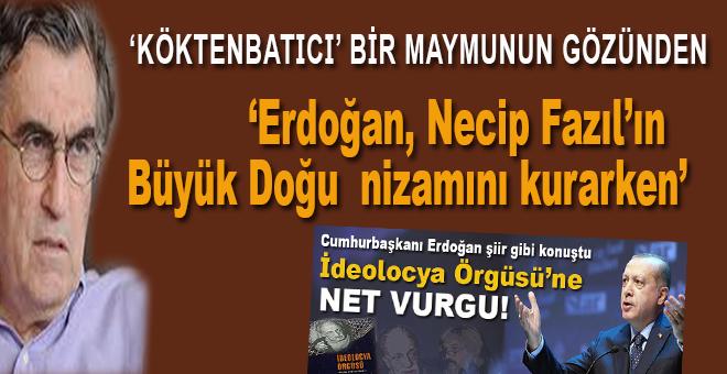 """""""Köktenbatıcı"""" bir maymunun gözünden; """"Erdoğan, Necip Fazıl'ın Büyük Doğu nizamını kurarken..."""""""