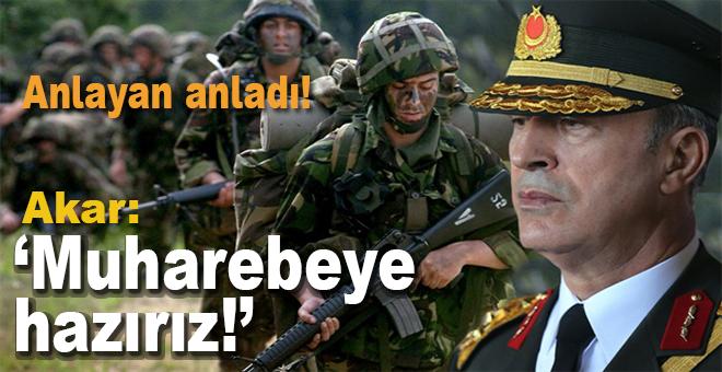 """Akar: """"TSK her türlü muharebeye hazır!"""""""
