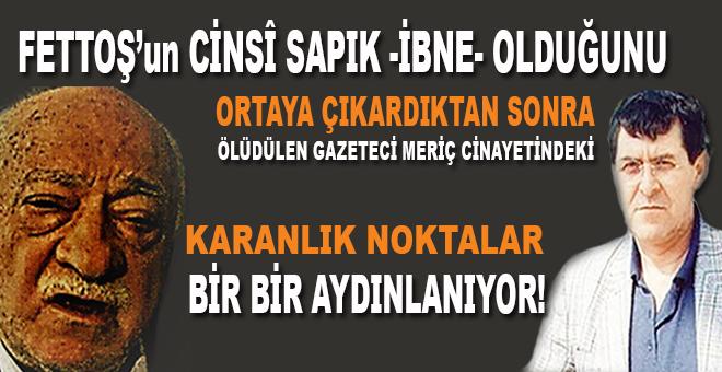 Fettoş'un cinsi sapık olduğunu ortaya çıkaran gazeteci cinayetindeki karanlık noktalar aydınlanıyor!