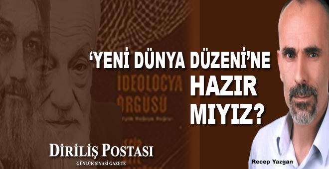 İdelocya Örgüsü'ne yapılan vurgu, Türkiye'nin dünyaya teklif edeceği Yeni Dünya Düzeninin habercisi!