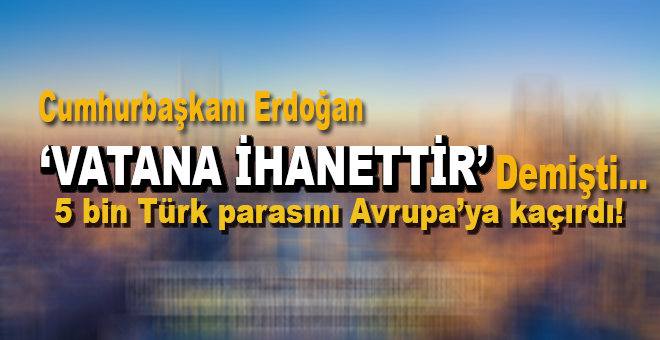 5 bin Türk parasını Avrupa'ya kaçırdı...