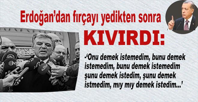 Gül, Erdoğan'dan fırçayı yiyince kıvırdı!