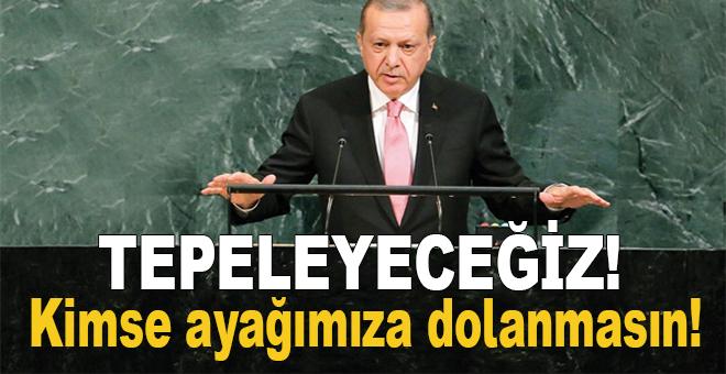 """Erdoğan: """"Tepeleyeceğiz! Kimse ayağımıza dolanmasın!"""""""