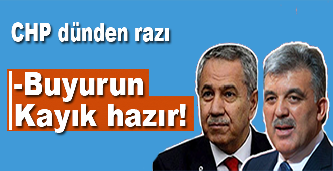 CHP'den Gül ve Arınç'a: -Buyurun, kayık hazır!