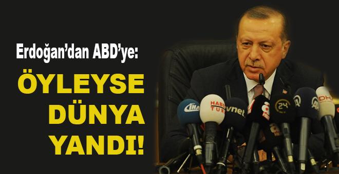 """Cumhurbaşkanı Erdoğan'dan ABD'ye; """"Eğer böyleyse dünya yandı!"""""""