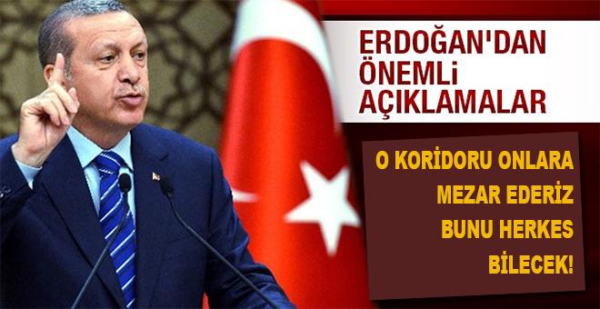 """Erdoğan: """"Hadi güçleri yetiyorsa yürüsünler, o terör koridorunu onlara mezar ederiz! Bunu herkes bilecek!"""""""
