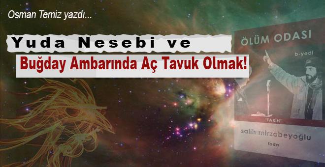 Osman Temiz yazdı; Yuda Nesebi ve Buğday Ambarında Aç Tavuk Olmak...