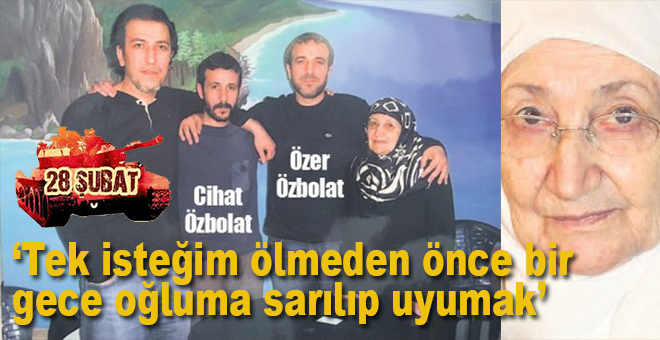 Cihat Özbolat'ın annesi: Tek isteğim ölmeden önce bir gece oğluma sarılıp uyumak