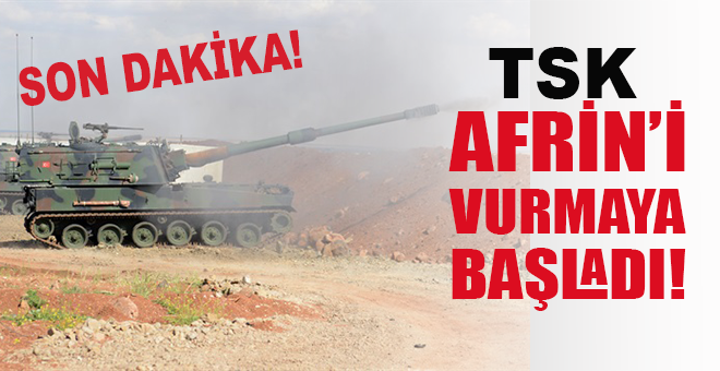 Son dakika: TSK, Afrin'i vurmaya başladı!