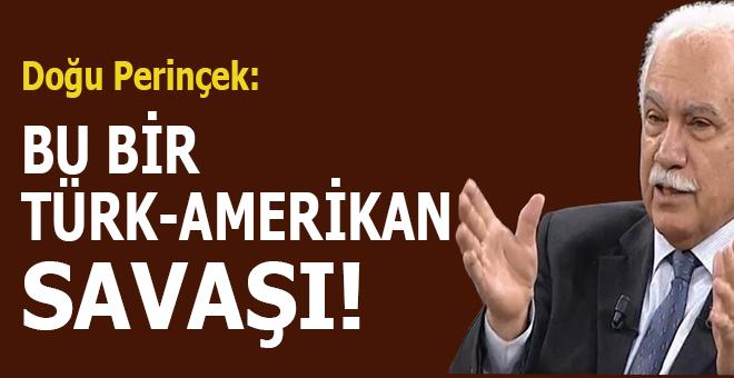 Doğu Perinçek: Bu bir Türk-Amerikan savaşı!