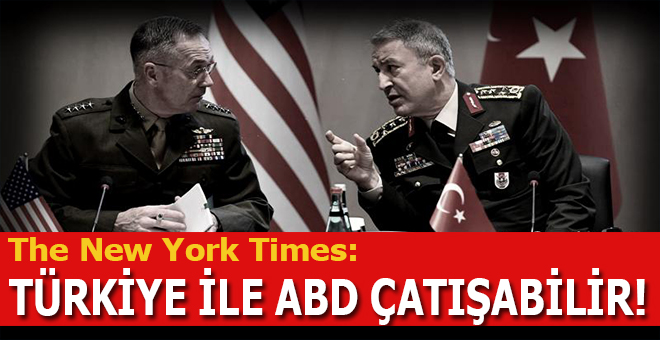 New York Times: Türkiye ABD ile çatışabilir!