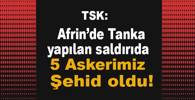 Afrin'de Türk tankına saldırı: 5 Askerimiz şehid oldu!