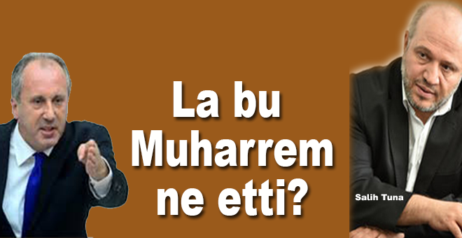 Salih Tuna: La bu Muharrem ne etti?