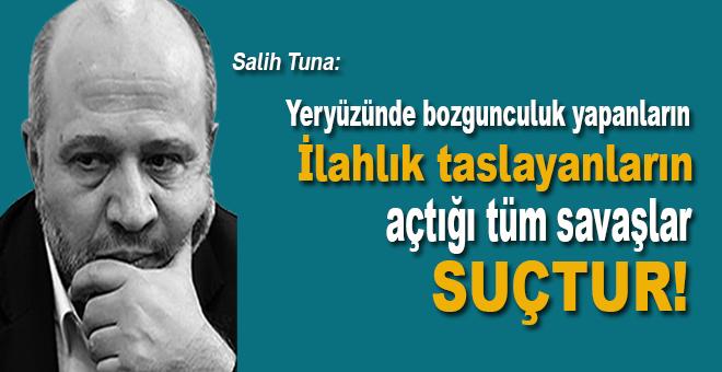"""Salih Tuna: """"Her gün Türkiye'nin Afrin Barış Harekâtı üzerine cart curt eden ABD'den var mı bir açıklama!"""""""