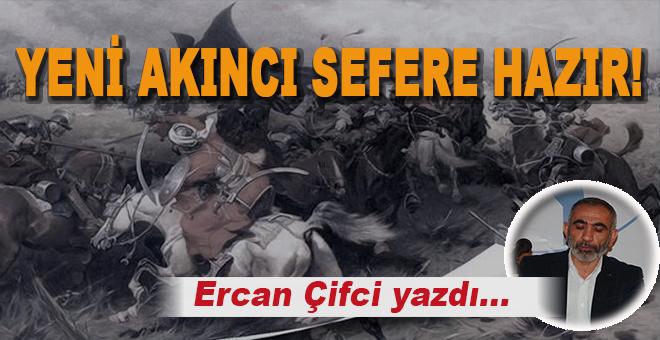Ercan Çifci yazdı; Yeni akıncı sefere hazır!