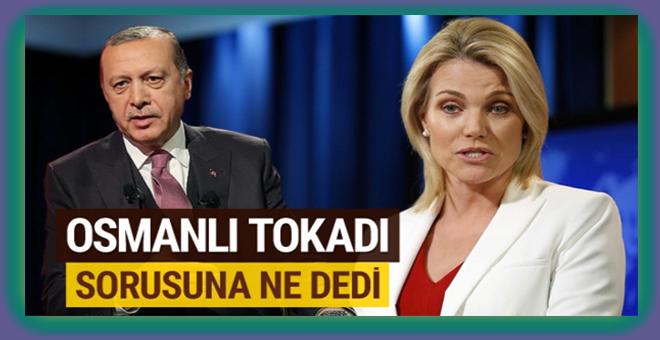 """ABD'li sözcüye Erdoğan'ın """"Osmanlı tokadı yememişler"""" sözü soruldu!"""