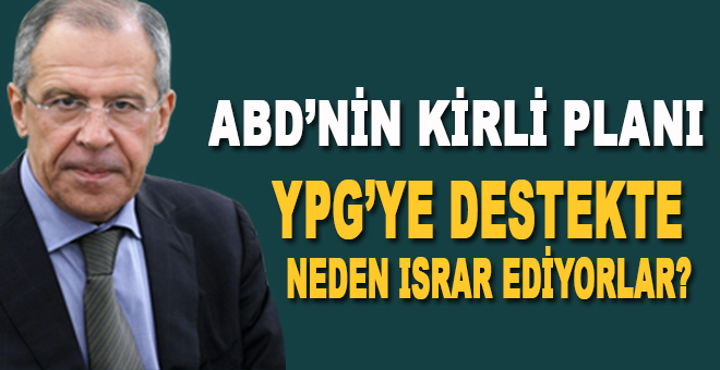 Rusya Dışişleri Bakanı Lavrov açıkladı; ABD YPG'ye destekte neden ısrar ediyor?