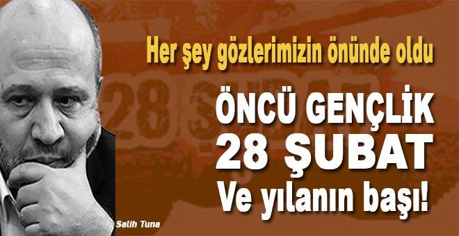 Salih Tuna: Öncü Gençlik, 28 Şubat ve yılanın başı!