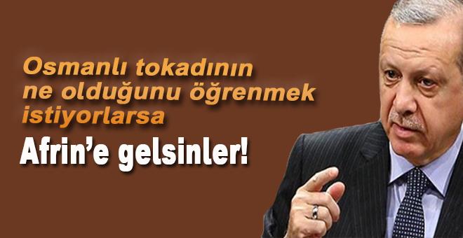 """Cumhurbaşkanı Erdoğan: """"Osmanlı tokadının ne olduğunu öğrenmek istiyorlarsa Afrin'e gelsinler!"""""""